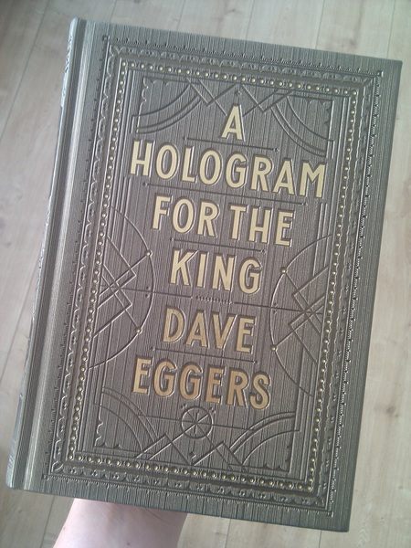 Time for a new book: A Hologram for the King - Dave Eggers