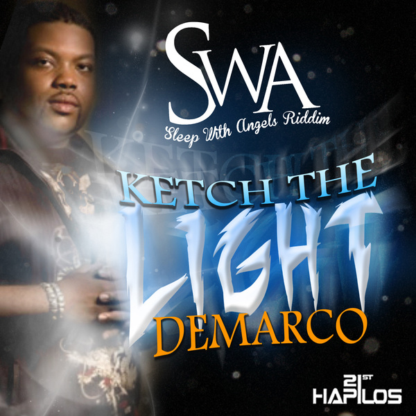 DEMARCO - KETCH THE LIGHT - SINGLE - S.W.A(SLEEP WITH ANGELS) RIDDIM - #ITUNES 8/21/12 @DEMARCODADON @21STHPAILOS