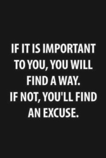 "Mooie quote - ""if it's important to you, you will find a way. If not, you will find an excuse"""